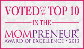 Voted One of the Top 10 in the Mompreneur Award of Excellence 2013!